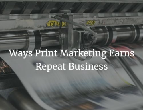 Ways Print Marketing Earns Repeat Business